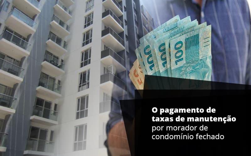 O Pagamento De Taxas De Manutenção Por Morador De Condomínio Fechado