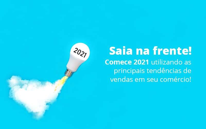 Saia Na Frente Comece 2021 Utilizando As Principais Tendencias De Vendas Em Seu Comercio Post (1) - Quero Montar Uma Empresa