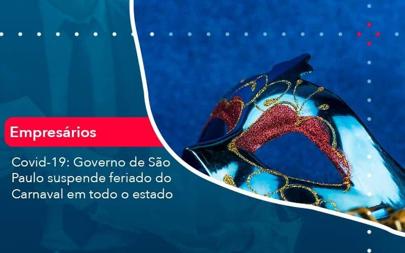 Covid 19 Governo De Sao Paulo Suspende Feriado Do Carnaval Em Todo Estado (1) - Quero Montar Uma Empresa