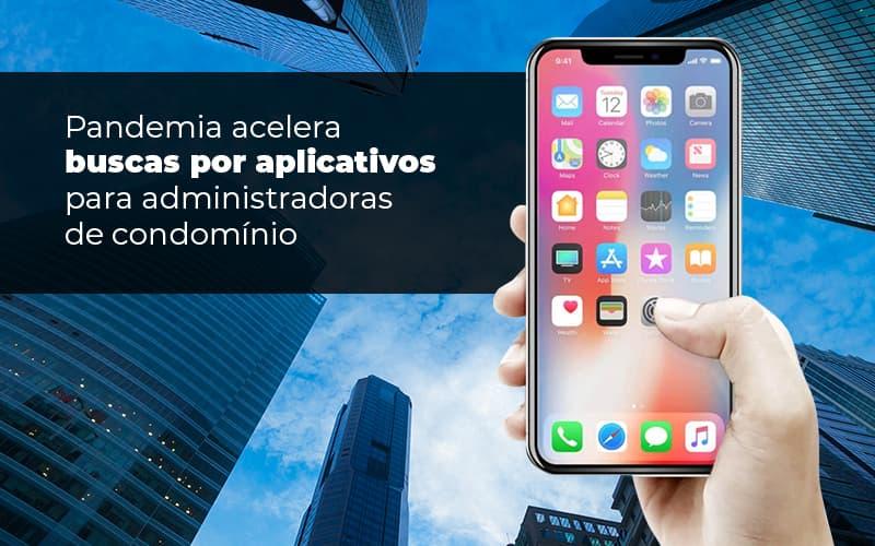 PANDEMIA ACELERA BUSCA POR APLICATIVOS PARA ADMINISTRADORAS DE CONDOMINIO – POST (1)