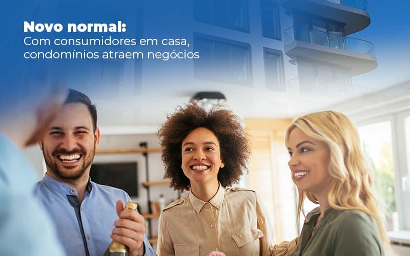 NOVO NORMAL COM CONSUMIDORES EM CASA CONDOMINIOS ATRAEM NEGOCIOS – POST (1)