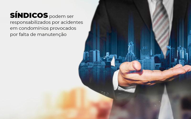 SINDICOS PODEM SER RESPONSABILIZADOS POR ACIDENTES EM CONDOMINIOS PROVOCADOS POR FALTA DE MANUTENCAO – POST (1)