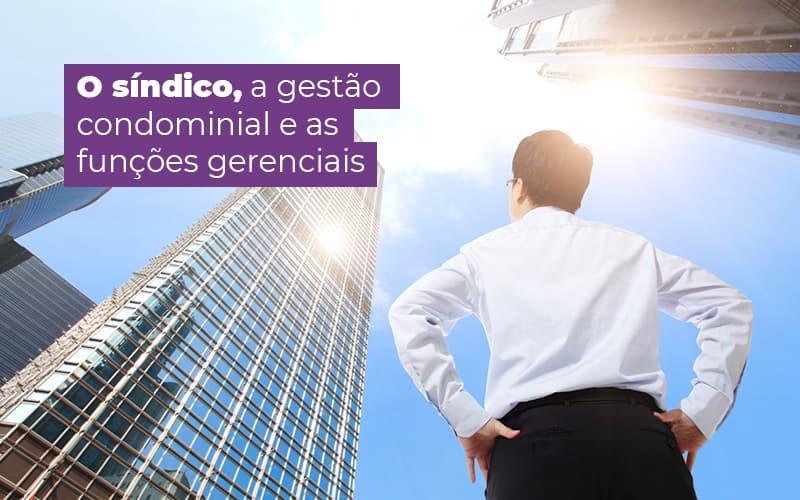 O SINDICO A GESTAO CONDOMINIAL E AS FUNCOES GERENCIAIS – POST (1)