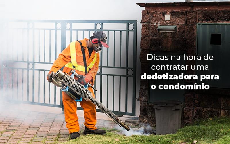 DICAS NA HORA DE CONTRATAR UMA DEDETIZADORA PARA O CONDOMINIO – Blog